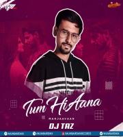 Tum Hi Aana Remix - DJ Taz