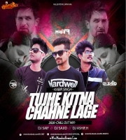 Tujhe Kitna Chahne Lage (Chillout  Mix) Dj Saif x Dj Sajid x Dj Ashif.H