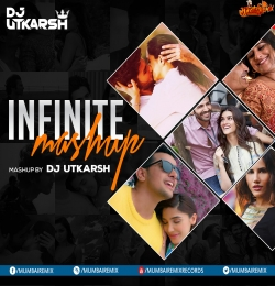 Infinite Mashup - Dj Utkarsh