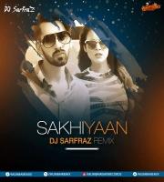 Sakhiyaan Remix - DJ Sarfraz