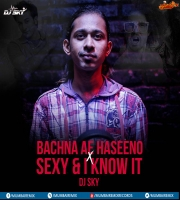 Bachna Ae Haseeno X Sexy  I Know It - DJ Sky