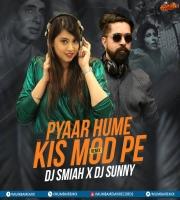 Pyar Hame Kis Mod (Remix) - DJ Smiah X DJ Sunny