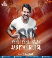Pehli Pehli Baar Jab Pyar Kisi Se Hota Hai - DJ KABIRA