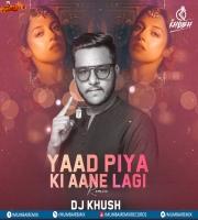 Yaad Piya Ki Aane Lagi (Remix) - DJ Khush