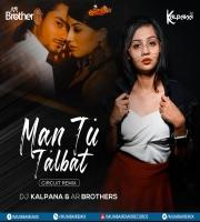 Man Tu Talbat (Circuit Remix) - DJ Kalpana x AR Brothers