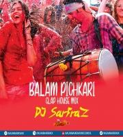 Balam Pichkari -(Clap House Mix) DJ SARFRAZ