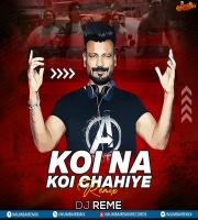 Koi Na Koi Chahiye Remix - DJ Reme