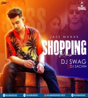 JASS MANAK SHOPPING DJ SWAG X DJ SACHIN REMIX