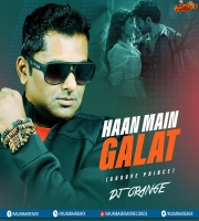 Haan Main Galat (Remix) - DJ Orange Groove Prince