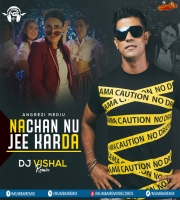 Nachan Nu Jee Karda - Angrezi Medium - DJ Vishal Remix