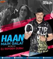 HAAN MAIN GALAT (REMIX) DJ ROYDEN DUBAI