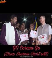 GO CORONA GO  (Short Edit) Disco Sharma