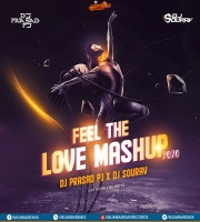 FEEL THE LOVE Mashup 2020 - DJ Prasad PJ x DJ Sourav