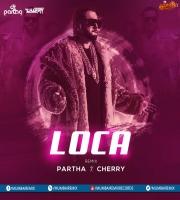 Loca (Remix) - DJ Partha x DJ Cherry