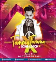 Tamma Tamma X Bomb a Drop (Trap Mix) - Dj Yugansh Paul