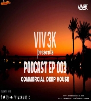 Podcast Episode 003 (Commercial Deep House) VIV3K