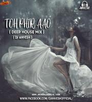Toh Phir Aao  Deep House Mix DJ AnVesH