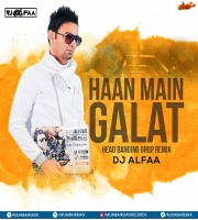 Haan Main Galat (Head Banging Drop Remix) - DJ Alfaa