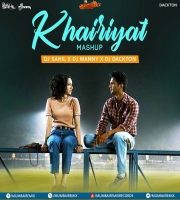 Khairiyat (Mashup) DJ Sahil x DJ Manny x DJ Dackton