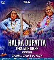 Halka Dupatta Tera (Remix) - Dj RKN X DJ HK X DJ Red X