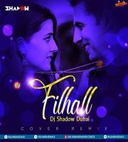Filhall (Cover Remix) - DJ Shadow Dubai