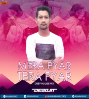 Mera Pyar Tera Pyar  (Deep House Mix) DJ Debojit Assam