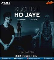 Kuch Bhi Ho Jaye B Praak Jaani (Remix) DJ AYUSH