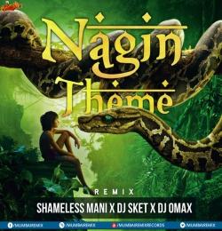 Nagin Theme (Remix) Shameless Mani x DJ SKET x DJ OMAX