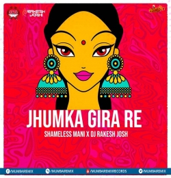 Jhumka Gira Re (Remix) Shameless Mani x DJ Rakesh Joshi