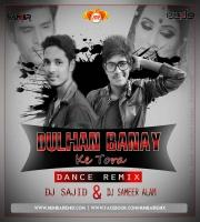 Dulhan Banay Ke (Remix) DJ SAJID x DJ SAMEER ALAM