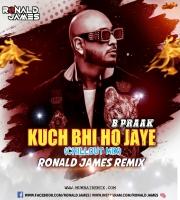 Kuch Bhi Hogaye (B Paark) Ronald James Remix