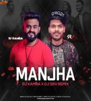 Manjha (Remix) - DJ Kamra x DJ SRV