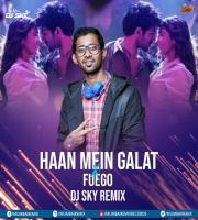 Haan Mein Galat x Fuego (Remix) - DJ SKY