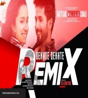 Dekhte Dekhte (Remix) DJ Chetas