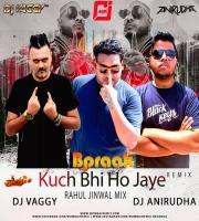 Kuch Bhi Ho Jaye (B Praak) - DJ Vaggy X Rahul Jinwal x DJ Anirudha Mix