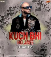 Kuch Bhi Ho Jaaye (Remix) DJ Seenu KGP
