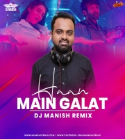 Haan Main Galat (Remix) - DJ Manish