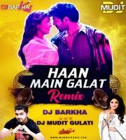 Haan Main Galat (Remix) Dj Barkha Kaul x Dj Mudit Gulati