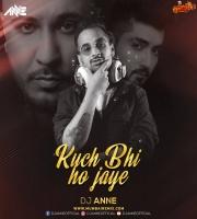 Kuch Bhi Ho Jaye - Bpraak - Dj Anne Chillout Mix