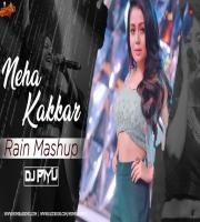 Neha Kakkar Rain Mashup - Dj Piyu