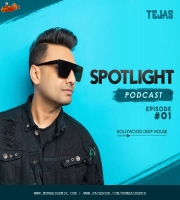Dj Tejas - Bollywood Deep house - Episode 1 - Spotlight Podcast