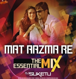 Mat Aazma Re (The Essential Mix) - DJ Suketu