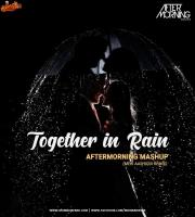 Together in Rain - (Meri Aashiqui Remix) Aftermorning Mashup