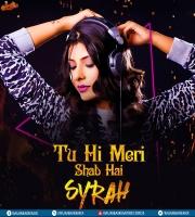 Tu Hi Meri Shab Hai (2017 Mashup) - DJ Syrah