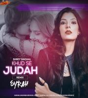Khud Se Judah (Remix) Shrey Singhal - Dj Syrah