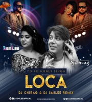 Yo Yo Honey Singh - Loca - DJ Chirag x DJ Smilee Remix