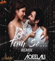 Tum Se (Remix) - DJ Aqeel Ali