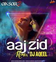Aksar 2 - Aaj Zid (Remix) - DJ Aqeel