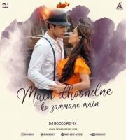 Main Dhoondane Ko Zamaane Main Remix DJ ROCCO