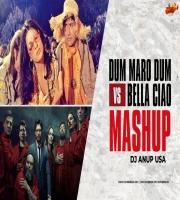 Dum Maro Dum x Bella Ciao Mashup - DJ ANUP USA
